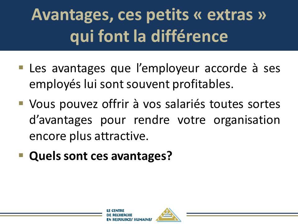 Avantages, ces petits « extras » qui font la différence Les avantages que lemployeur accorde à ses employés lui sont souvent profitables. Vous pouvez