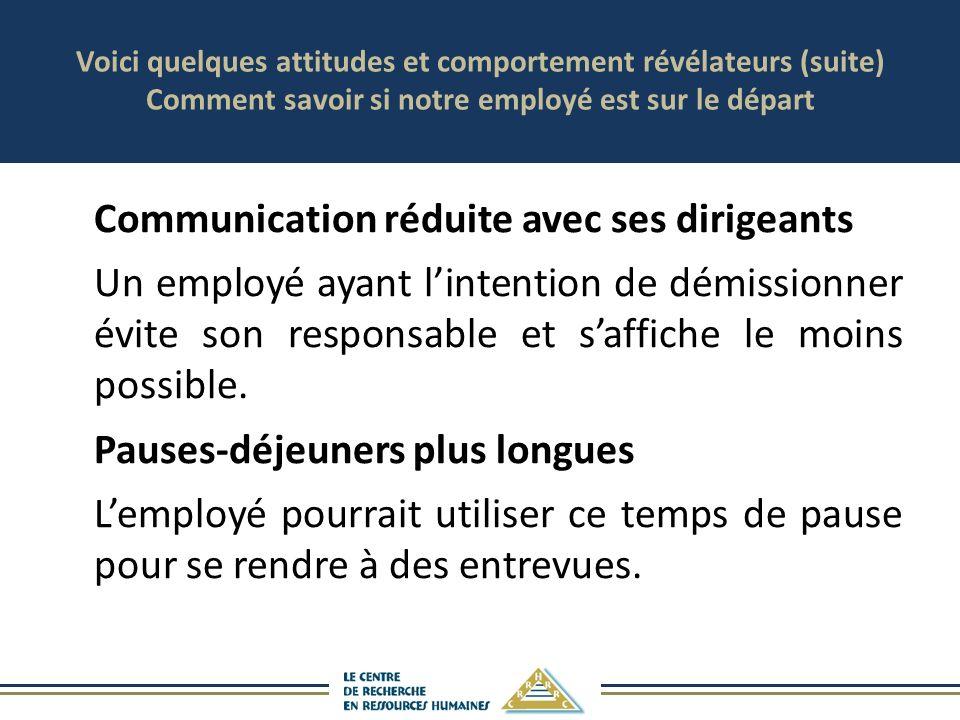 Voici quelques attitudes et comportement révélateurs (suite) Comment savoir si notre employé est sur le départ Communication réduite avec ses dirigean