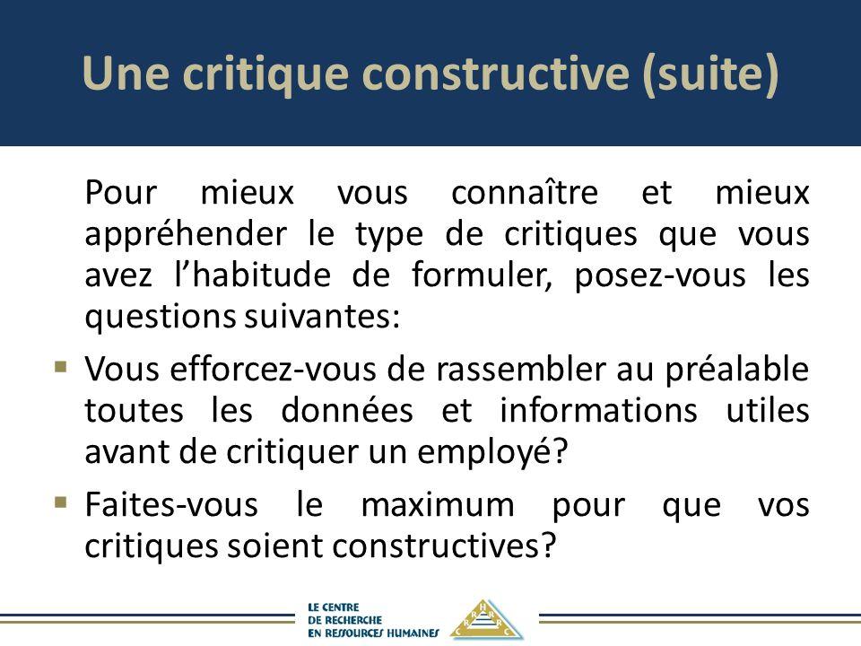 Une critique constructive (suite) Pour mieux vous connaître et mieux appréhender le type de critiques que vous avez lhabitude de formuler, posez-vous