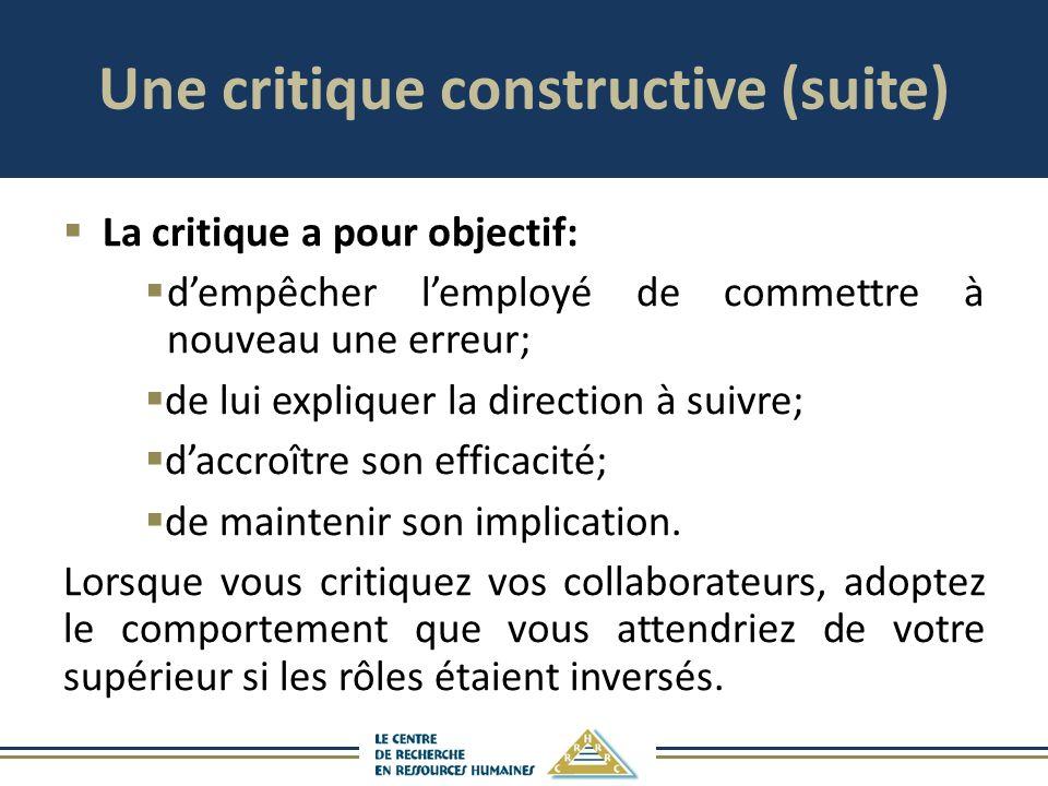 Une critique constructive (suite) La critique a pour objectif: dempêcher lemployé de commettre à nouveau une erreur; de lui expliquer la direction à s
