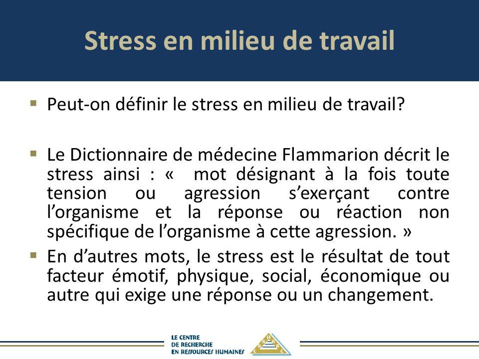 Stress en milieu de travail Peut-on définir le stress en milieu de travail? Le Dictionnaire de médecine Flammarion décrit le stress ainsi : « mot dési