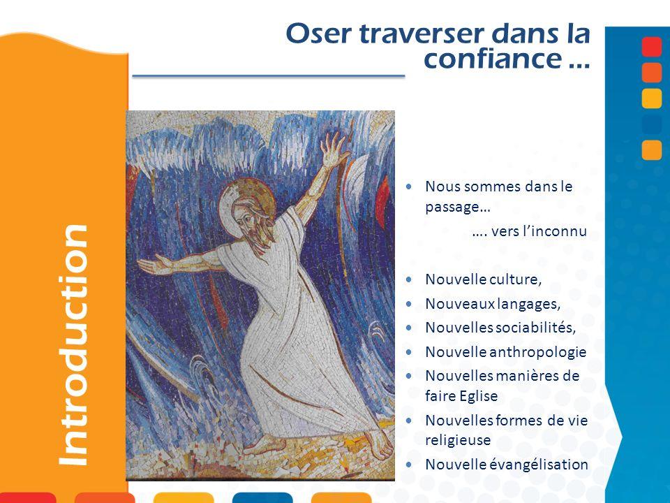 Introduction Oser traverser dans la confiance … Nous sommes dans le passage… ….