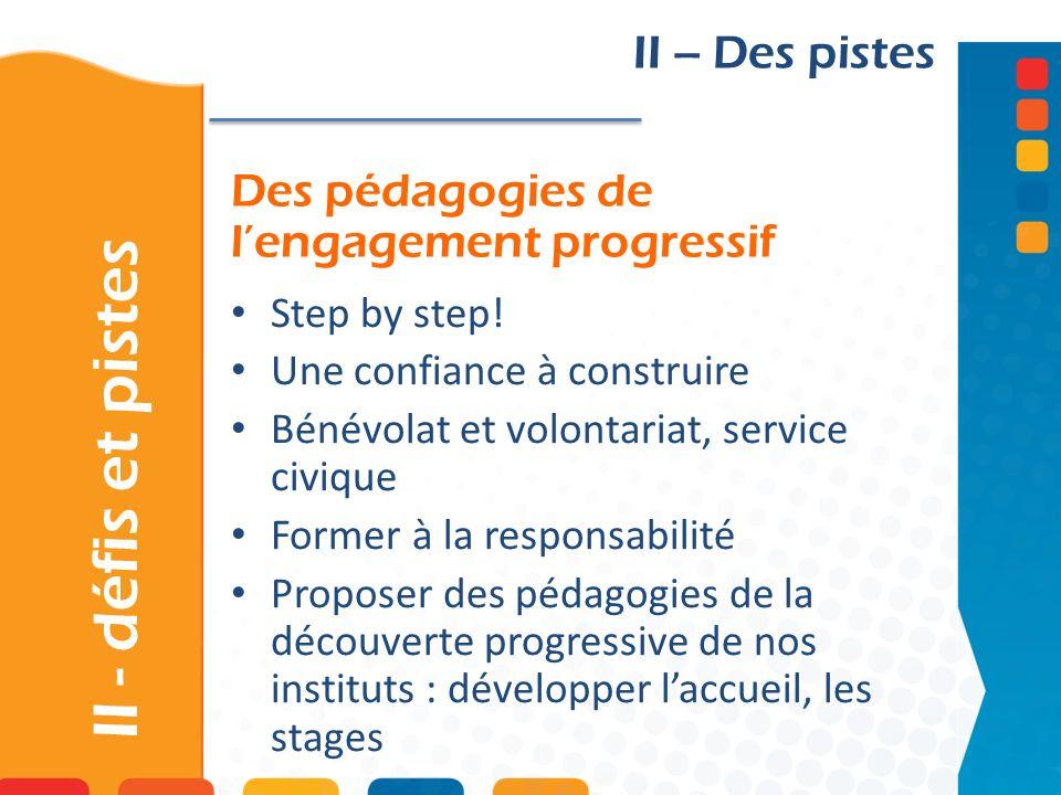 Des pédagogies de lengagement progressif II - défis et pistes II – Des pistes Step by step.