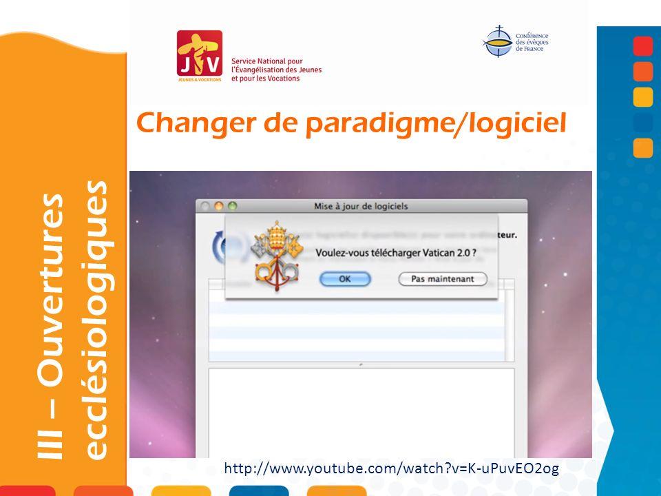 Changer de paradigme/logiciel III – Ouvertures ecclésiologiques http://www.youtube.com/watch?v=K-uPuvEO2og