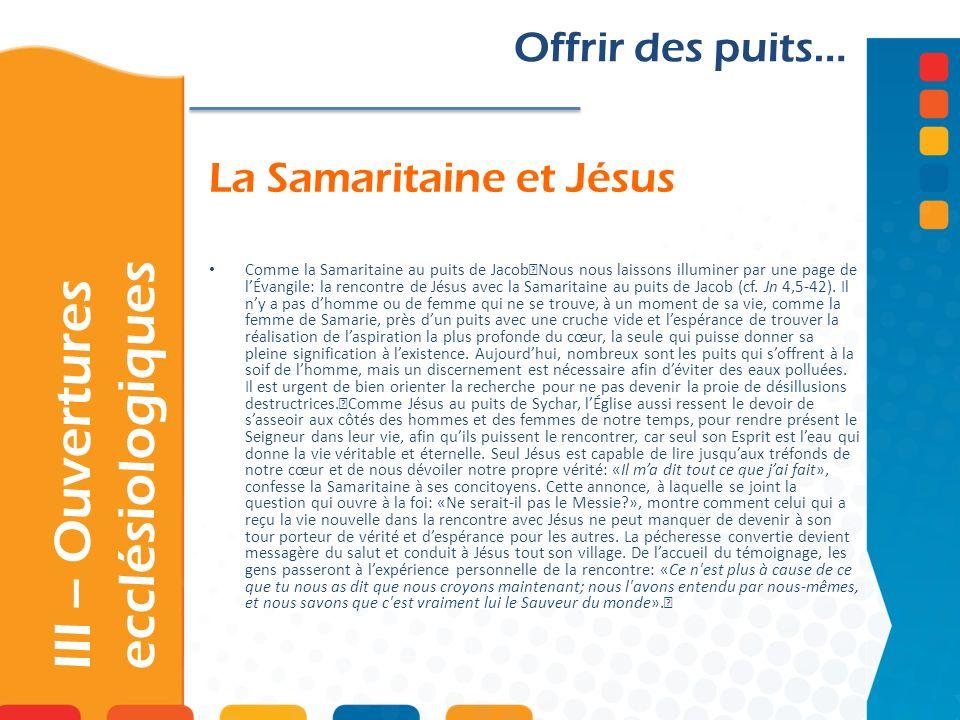 La Samaritaine et Jésus Offrir des puits… Comme la Samaritaine au puits de Jacob Nous nous laissons illuminer par une page de lÉvangile: la rencontre de Jésus avec la Samaritaine au puits de Jacob (cf.