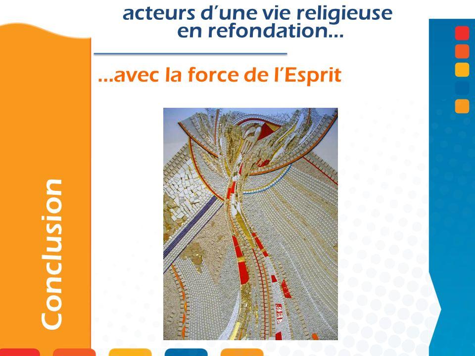 …avec la force de lEsprit Conclusion acteurs dune vie religieuse en refondation…