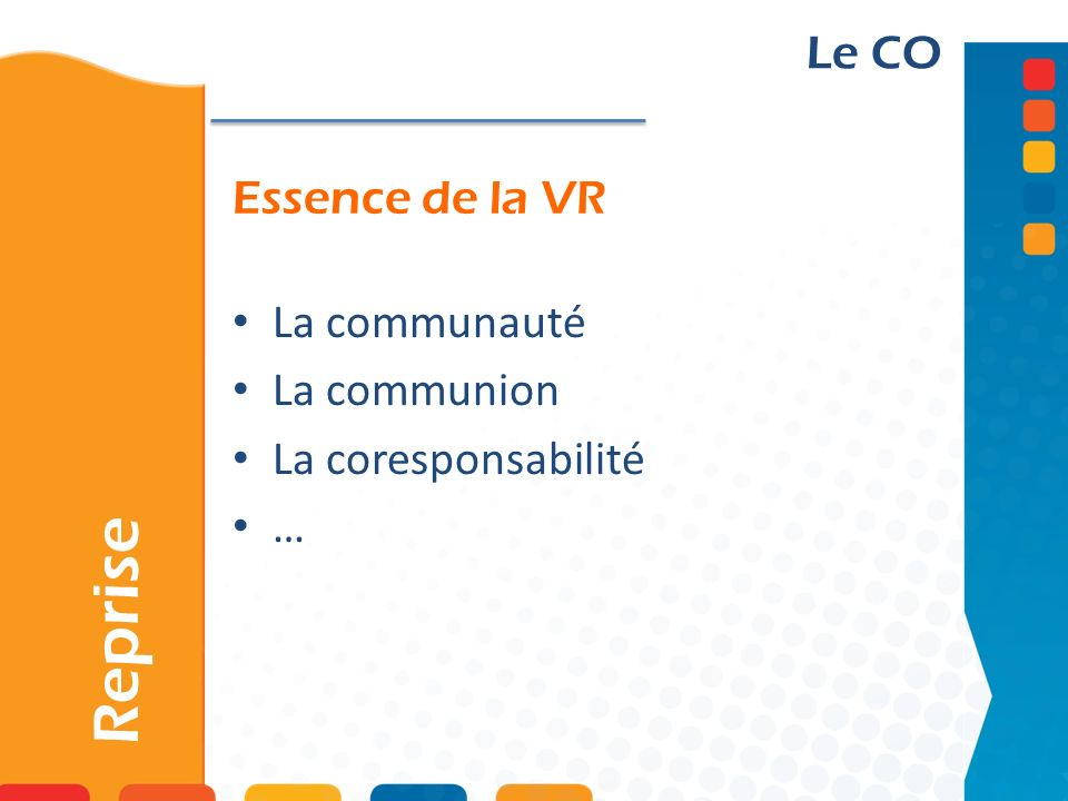 Essence de la VR Reprise Le CO La communauté La communion La coresponsabilité …