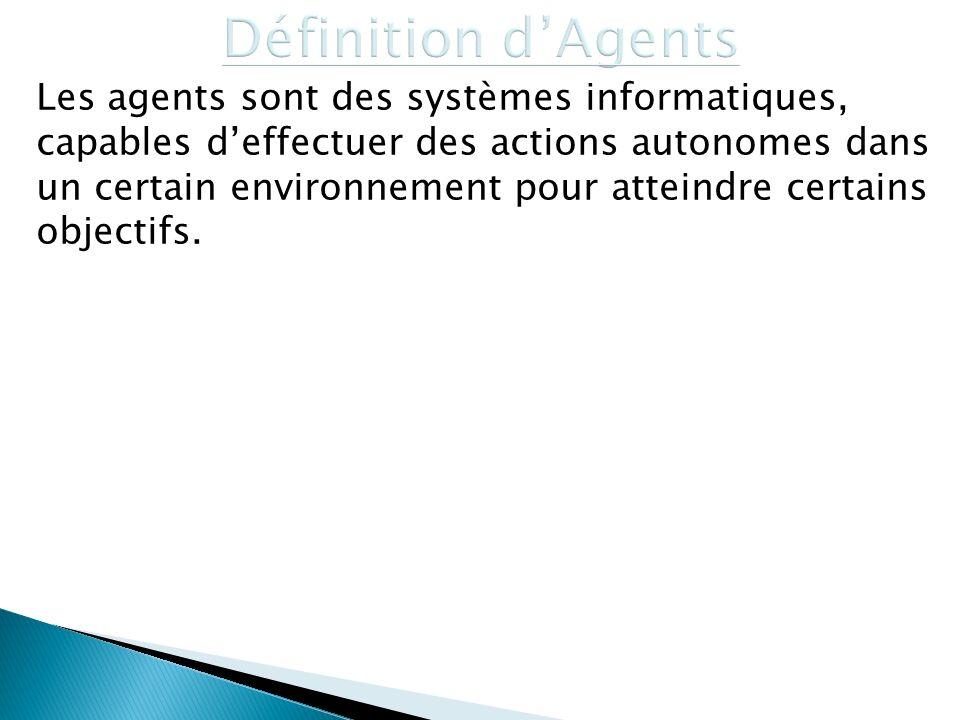 Les agents sont des systèmes informatiques, capables deffectuer des actions autonomes dans un certain environnement pour atteindre certains objectifs.