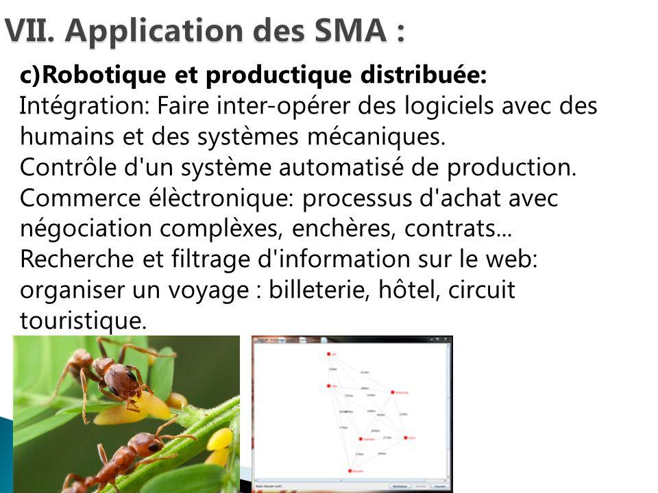 c)Robotique et productique distribuée: Intégration: Faire inter-opérer des logiciels avec des humains et des systèmes mécaniques. Contrôle d'un systèm