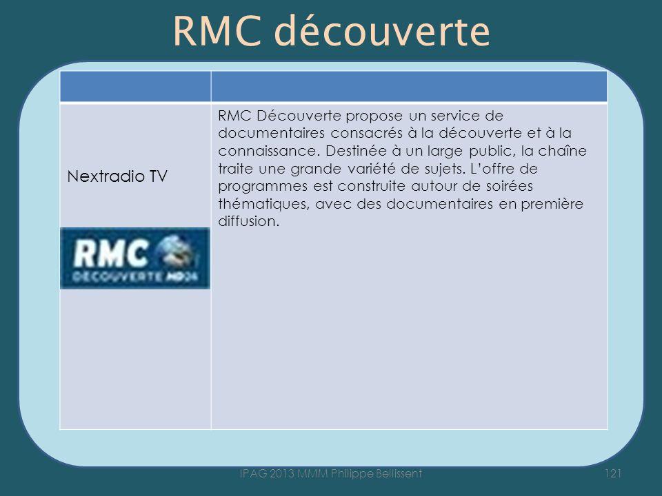RMC découverte 121IPAG 2013 MMM Philippe Bellissent Nextradio TV RMC Découverte propose un service de documentaires consacrés à la découverte et à la connaissance.