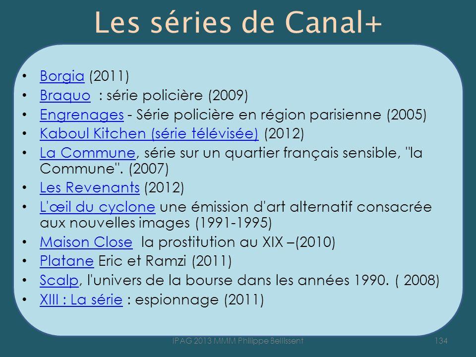Les séries de Canal+ Borgia (2011) Borgia Braquo : série policière (2009) Braquo Engrenages - Série policière en région parisienne (2005) Engrenages K