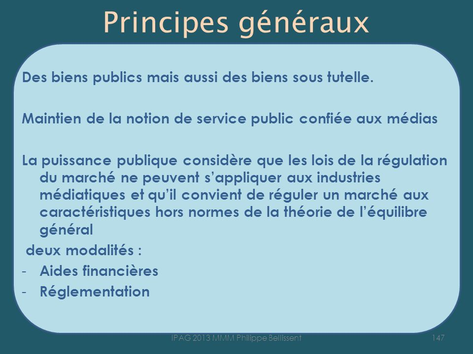 Principes généraux Des biens publics mais aussi des biens sous tutelle. Maintien de la notion de service public confiée aux médias La puissance publiq