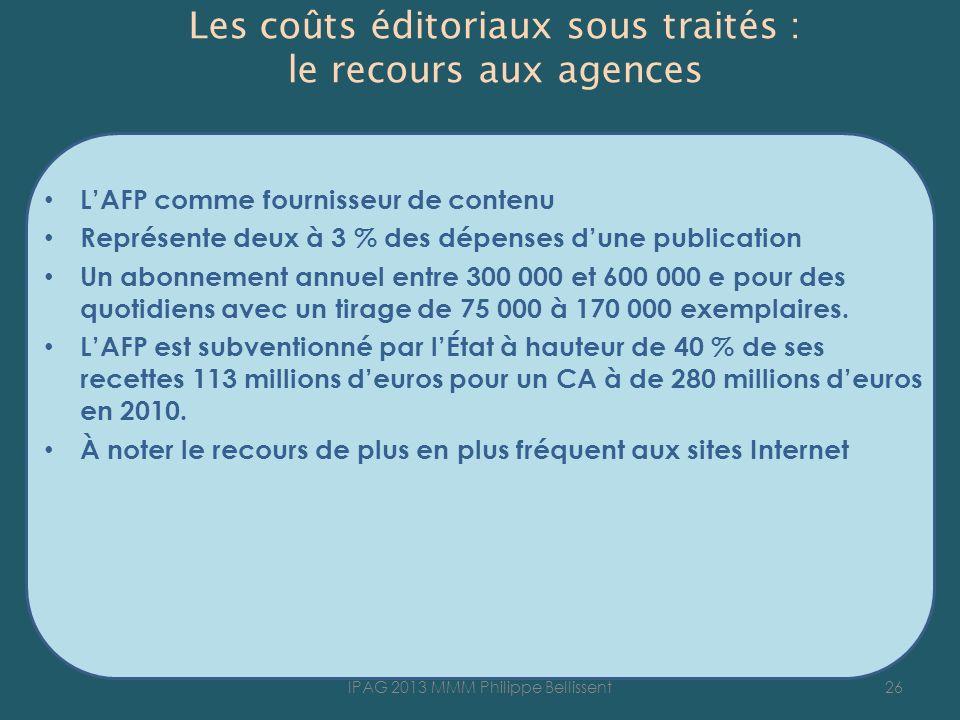 Les coûts éditoriaux sous traités : le recours aux agences LAFP comme fournisseur de contenu Représente deux à 3 % des dépenses dune publication Un abonnement annuel entre 300 000 et 600 000 e pour des quotidiens avec un tirage de 75 000 à 170 000 exemplaires.