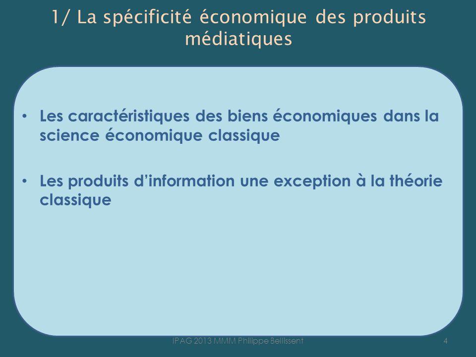 1/ La spécificité économique des produits médiatiques Les caractéristiques des biens économiques dans la science économique classique Les produits din