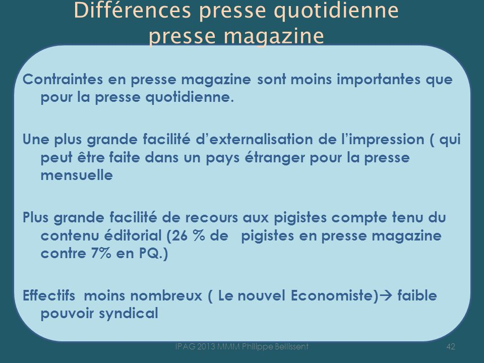 Différences presse quotidienne presse magazine Contraintes en presse magazine sont moins importantes que pour la presse quotidienne. Une plus grande f