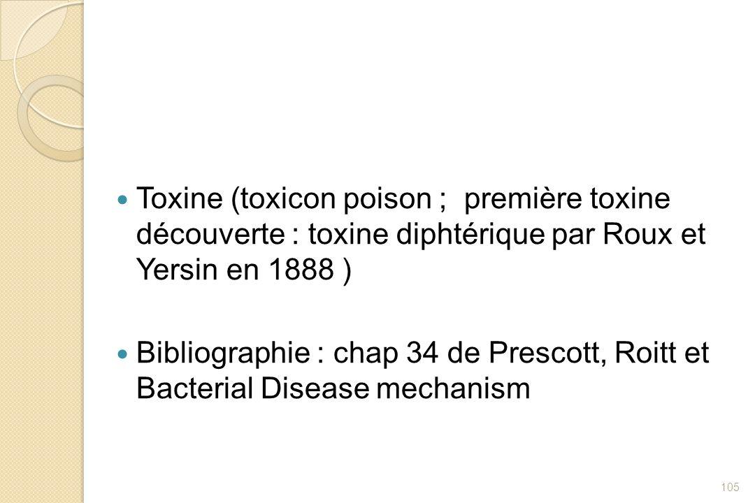 Toxine (toxicon poison ; première toxine découverte : toxine diphtérique par Roux et Yersin en 1888 ) Bibliographie : chap 34 de Prescott, Roitt et Ba