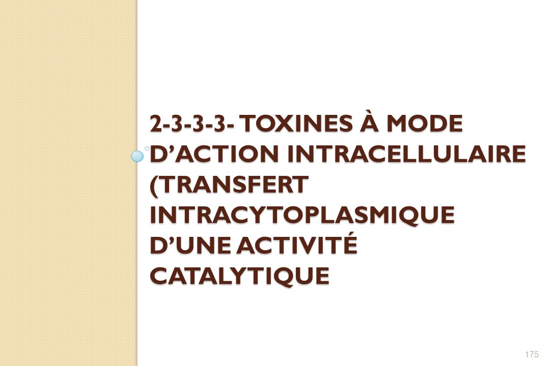 2-3-3-3- TOXINES À MODE DACTION INTRACELLULAIRE (TRANSFERT INTRACYTOPLASMIQUE DUNE ACTIVITÉ CATALYTIQUE 175