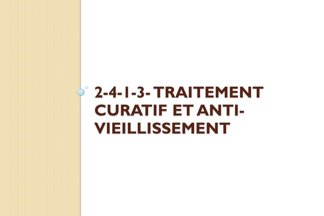 2-4-1-3- TRAITEMENT CURATIF ET ANTI- VIEILLISSEMENT