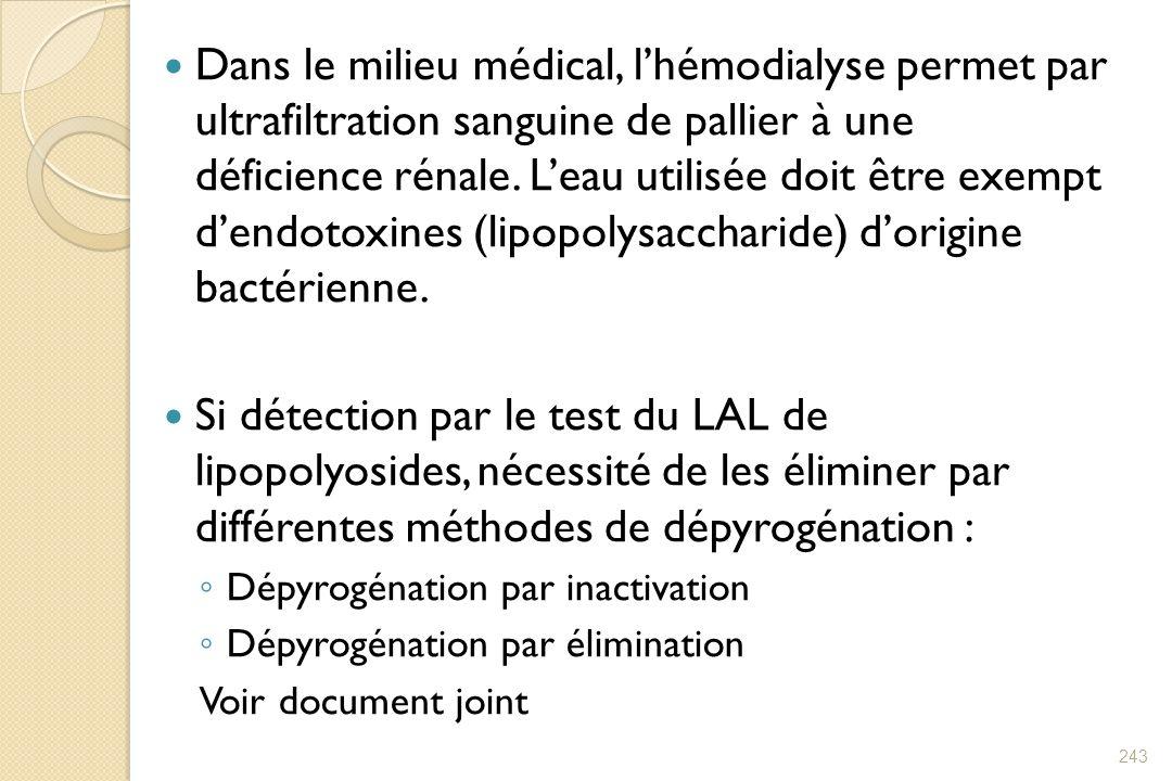 Dans le milieu médical, lhémodialyse permet par ultrafiltration sanguine de pallier à une déficience rénale. Leau utilisée doit être exempt dendotoxin