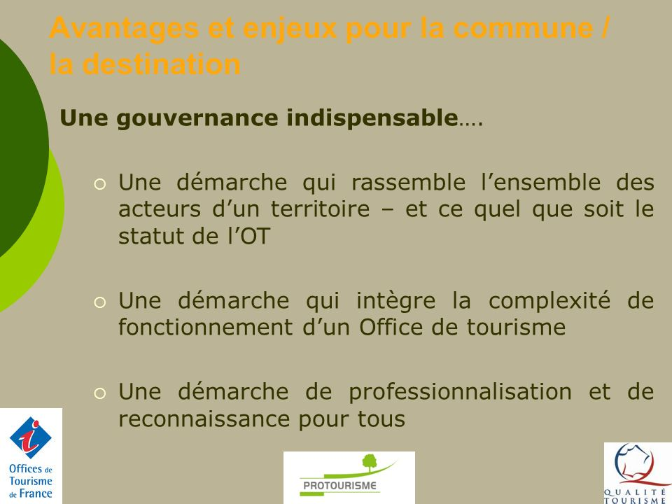 Avantages et enjeux pour la commune / la destination Une gouvernance indispensable…. Une démarche qui rassemble lensemble des acteurs dun territoire –