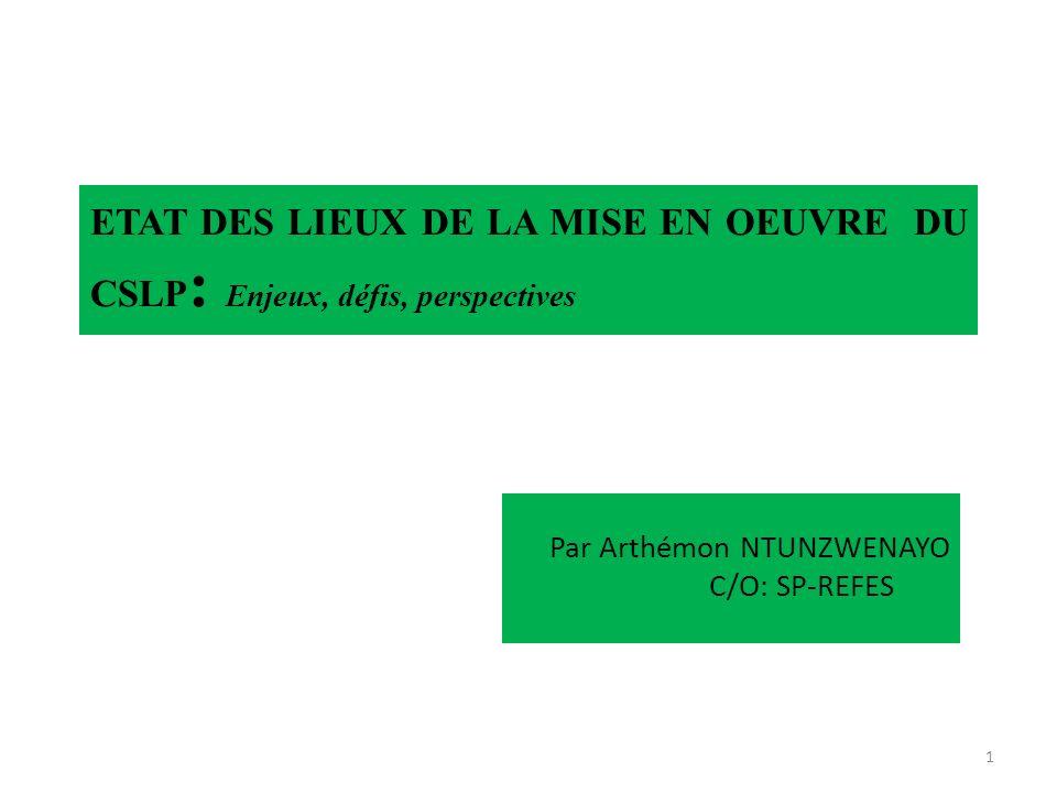 ETAT DES LIEUX DE LA MISE EN OEUVRE DU CSLP : Enjeux, défis, perspectives Par Arthémon NTUNZWENAYO C/O: SP-REFES 1