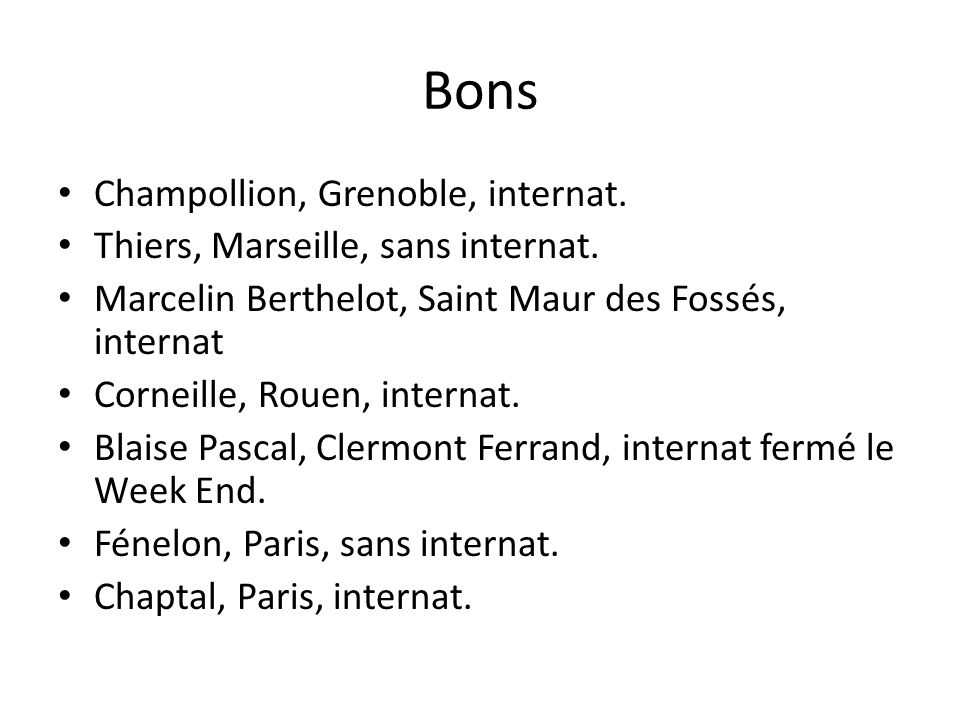 Bons Champollion, Grenoble, internat. Thiers, Marseille, sans internat. Marcelin Berthelot, Saint Maur des Fossés, internat Corneille, Rouen, internat