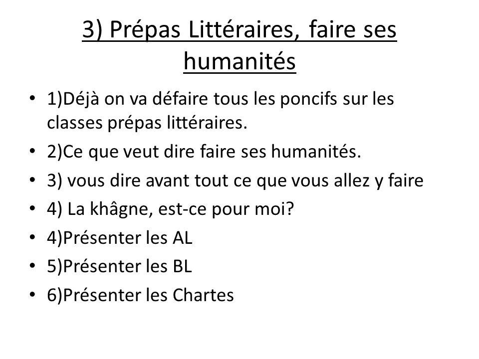 3) Prépas Littéraires, faire ses humanités 1)Déjà on va défaire tous les poncifs sur les classes prépas littéraires. 2)Ce que veut dire faire ses huma
