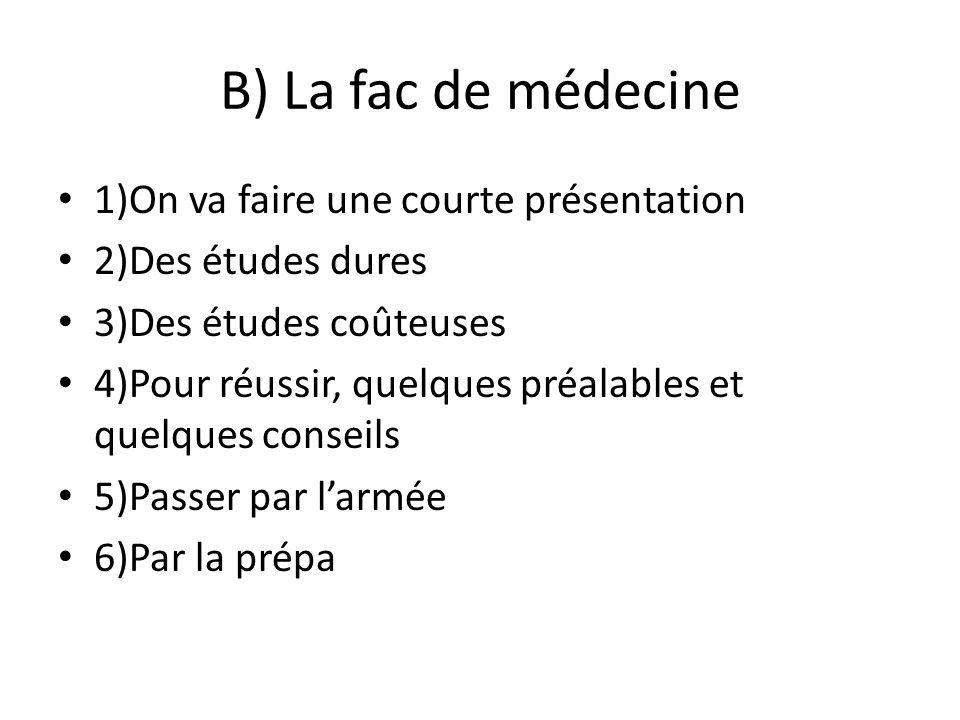 B) La fac de médecine 1)On va faire une courte présentation 2)Des études dures 3)Des études coûteuses 4)Pour réussir, quelques préalables et quelques