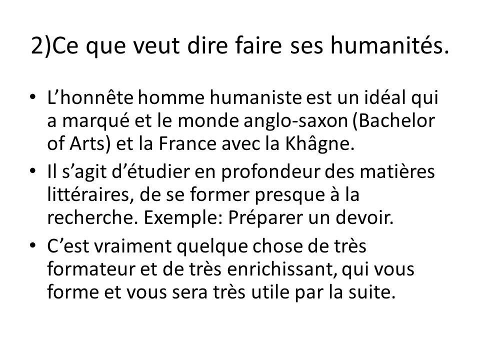 2)Ce que veut dire faire ses humanités. Lhonnête homme humaniste est un idéal qui a marqué et le monde anglo-saxon (Bachelor of Arts) et la France ave