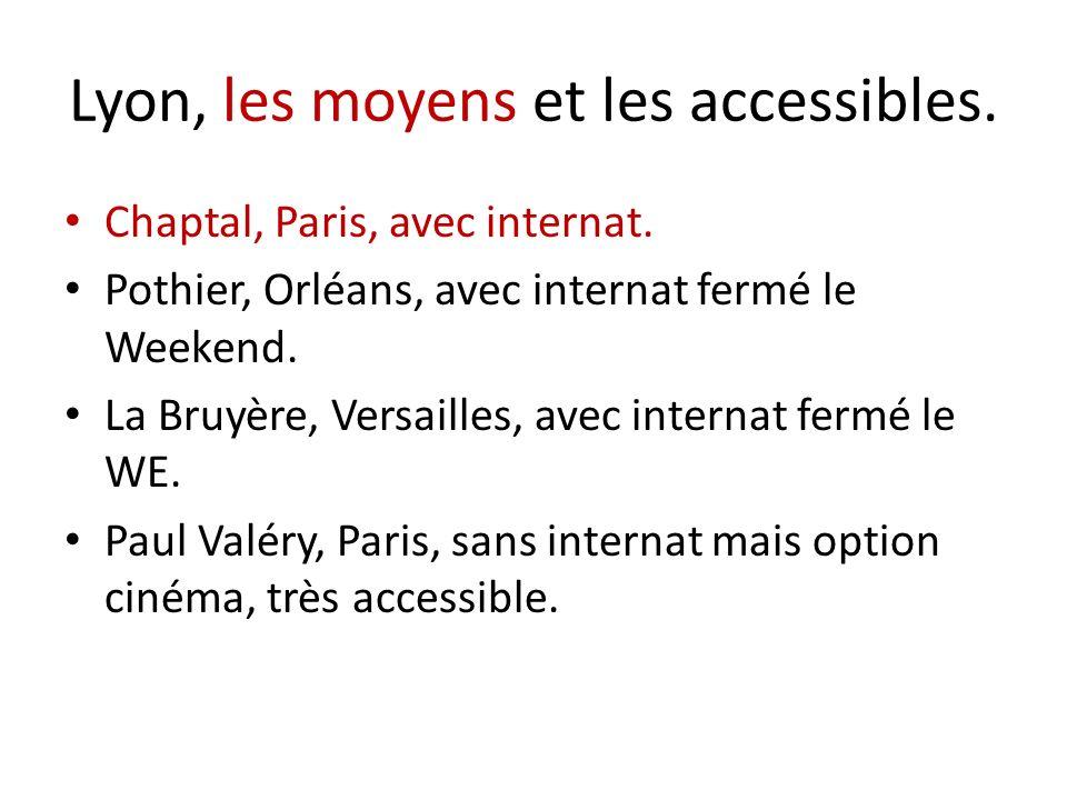 Lyon, les moyens et les accessibles. Chaptal, Paris, avec internat. Pothier, Orléans, avec internat fermé le Weekend. La Bruyère, Versailles, avec int