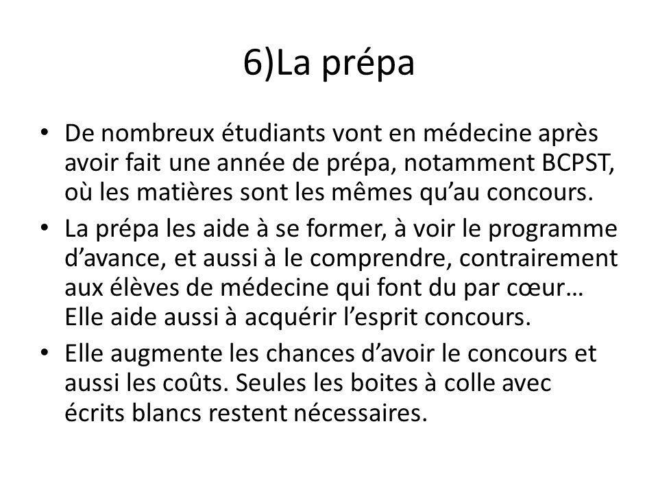 6)La prépa De nombreux étudiants vont en médecine après avoir fait une année de prépa, notamment BCPST, où les matières sont les mêmes quau concours.