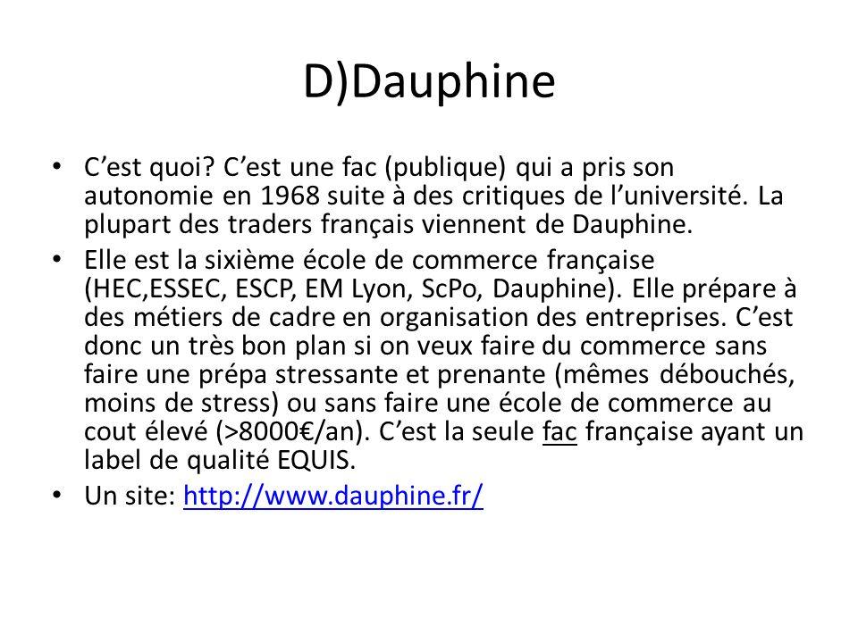 D)Dauphine Cest quoi? Cest une fac (publique) qui a pris son autonomie en 1968 suite à des critiques de luniversité. La plupart des traders français v