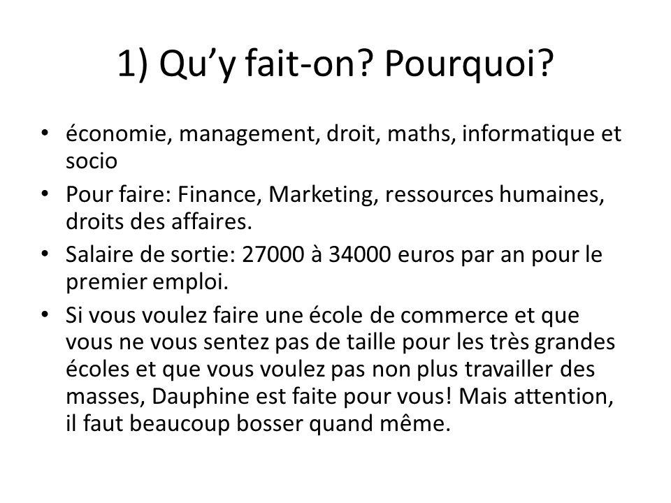 1) Quy fait-on? Pourquoi? économie, management, droit, maths, informatique et socio Pour faire: Finance, Marketing, ressources humaines, droits des af