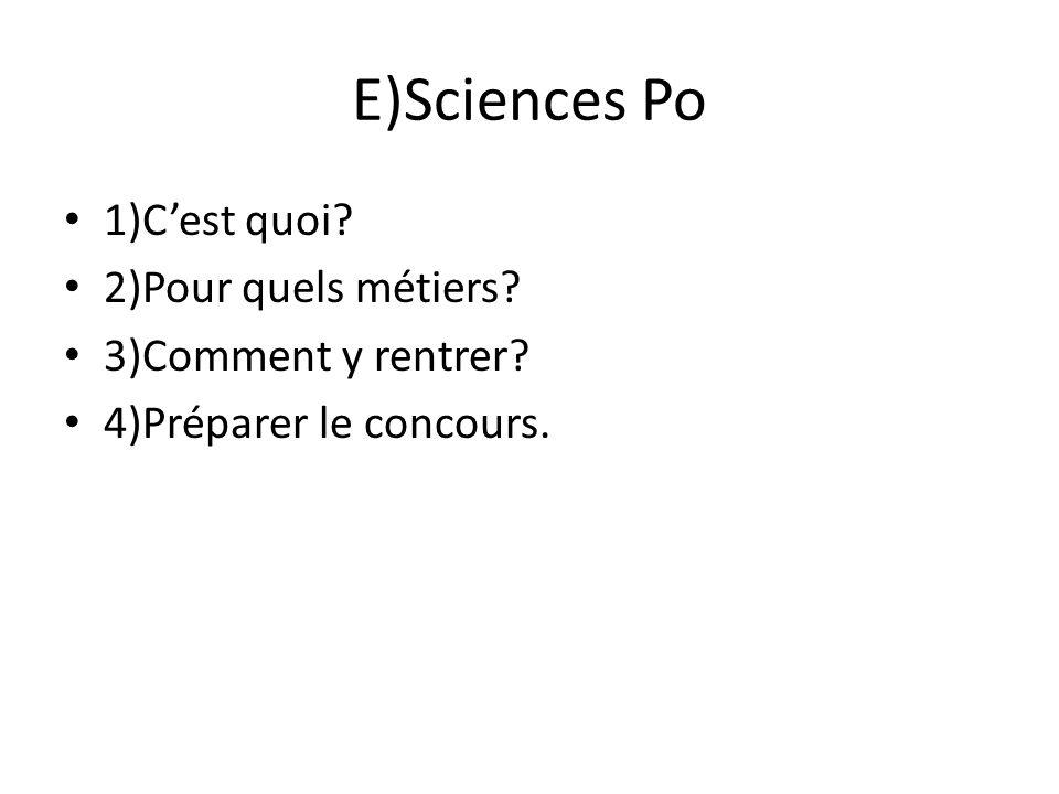 E)Sciences Po 1)Cest quoi? 2)Pour quels métiers? 3)Comment y rentrer? 4)Préparer le concours.