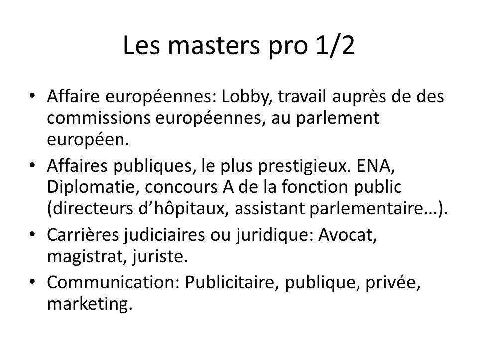 Les masters pro 1/2 Affaire européennes: Lobby, travail auprès de des commissions européennes, au parlement européen. Affaires publiques, le plus pres