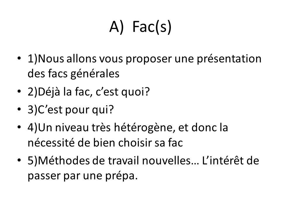 A)Fac(s) 1)Nous allons vous proposer une présentation des facs générales 2)Déjà la fac, cest quoi? 3)Cest pour qui? 4)Un niveau très hétérogène, et do