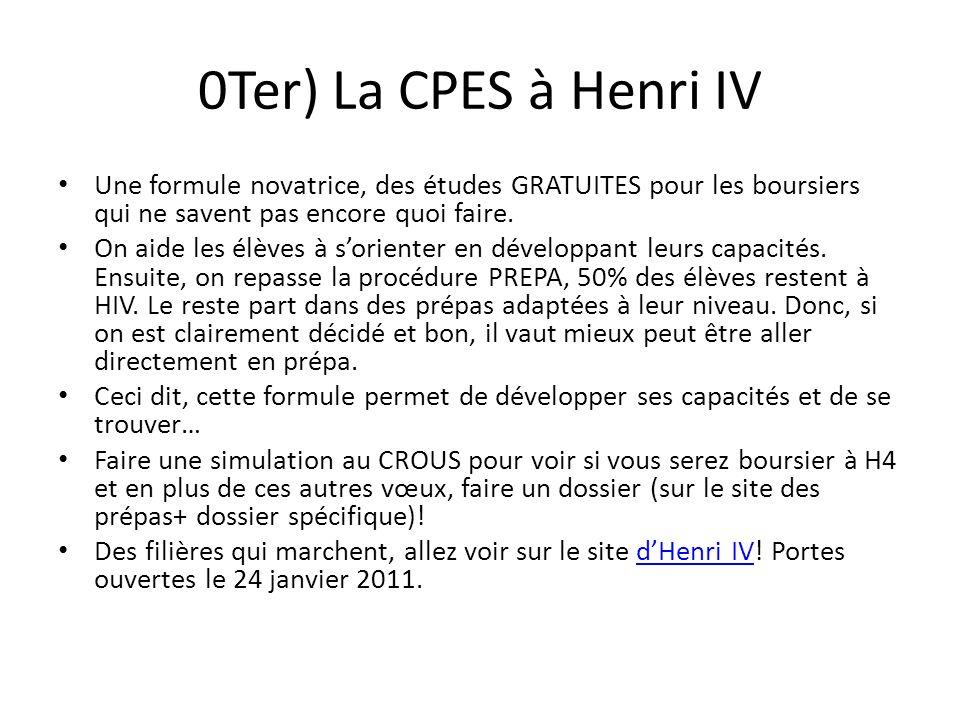 0Ter) La CPES à Henri IV Une formule novatrice, des études GRATUITES pour les boursiers qui ne savent pas encore quoi faire. On aide les élèves à sori