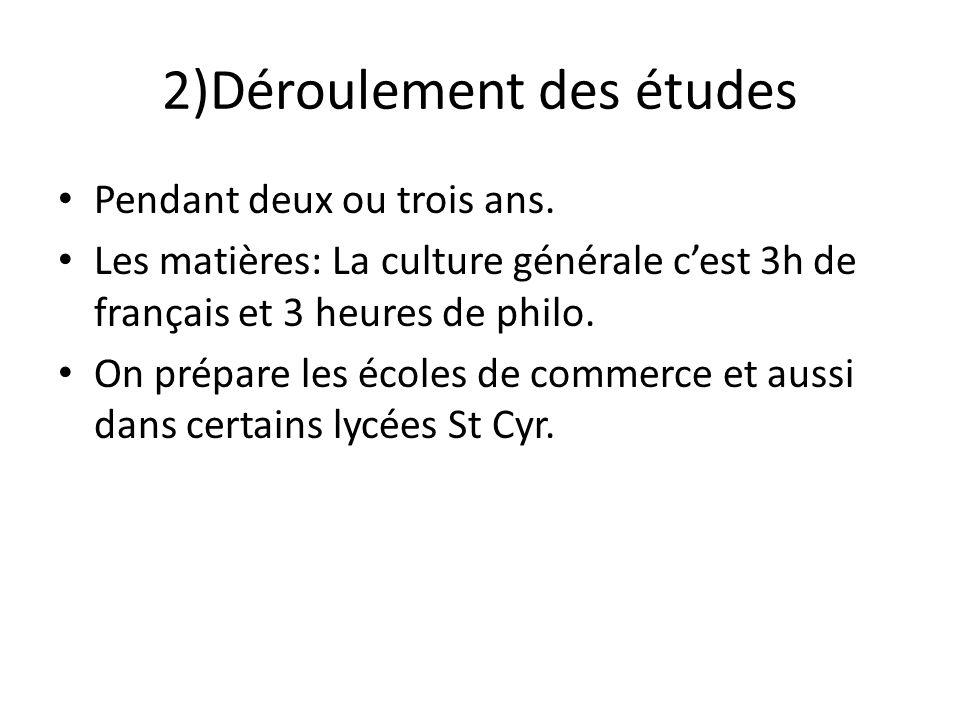 2)Déroulement des études Pendant deux ou trois ans. Les matières: La culture générale cest 3h de français et 3 heures de philo. On prépare les écoles