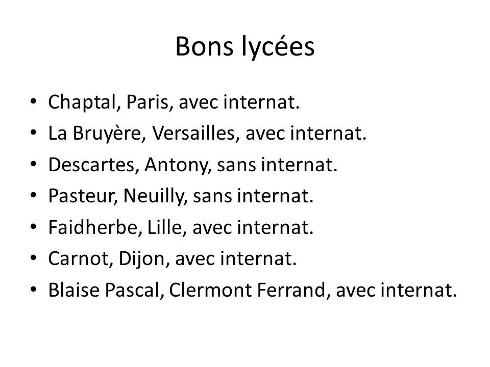 Bons lycées Chaptal, Paris, avec internat. La Bruyère, Versailles, avec internat. Descartes, Antony, sans internat. Pasteur, Neuilly, sans internat. F