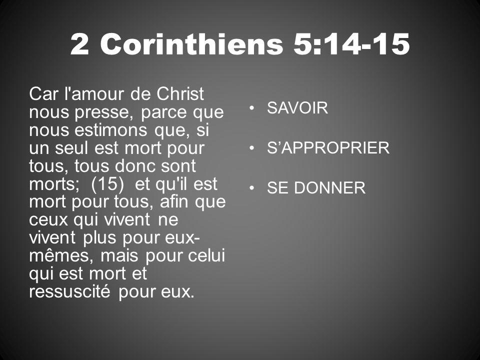 2 Corinthiens 5:14-15 Car l'amour de Christ nous presse, parce que nous estimons que, si un seul est mort pour tous, tous donc sont morts; (15) et qu'