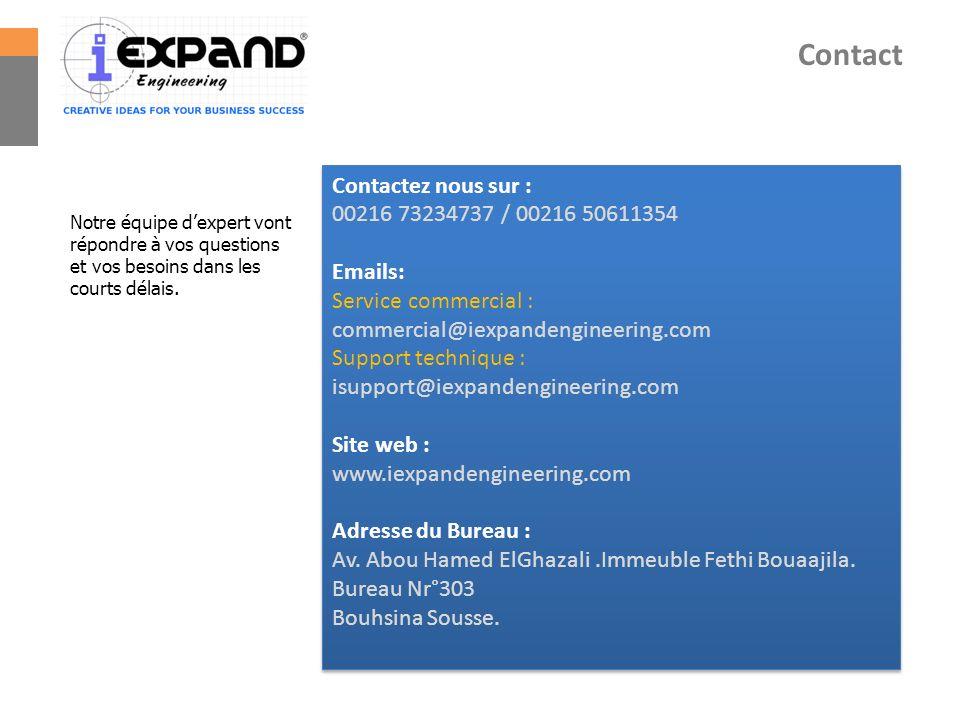 Contact Contactez nous sur : 00216 73234737 / 00216 50611354 Emails: Service commercial : commercial@iexpandengineering.com Support technique : isuppo