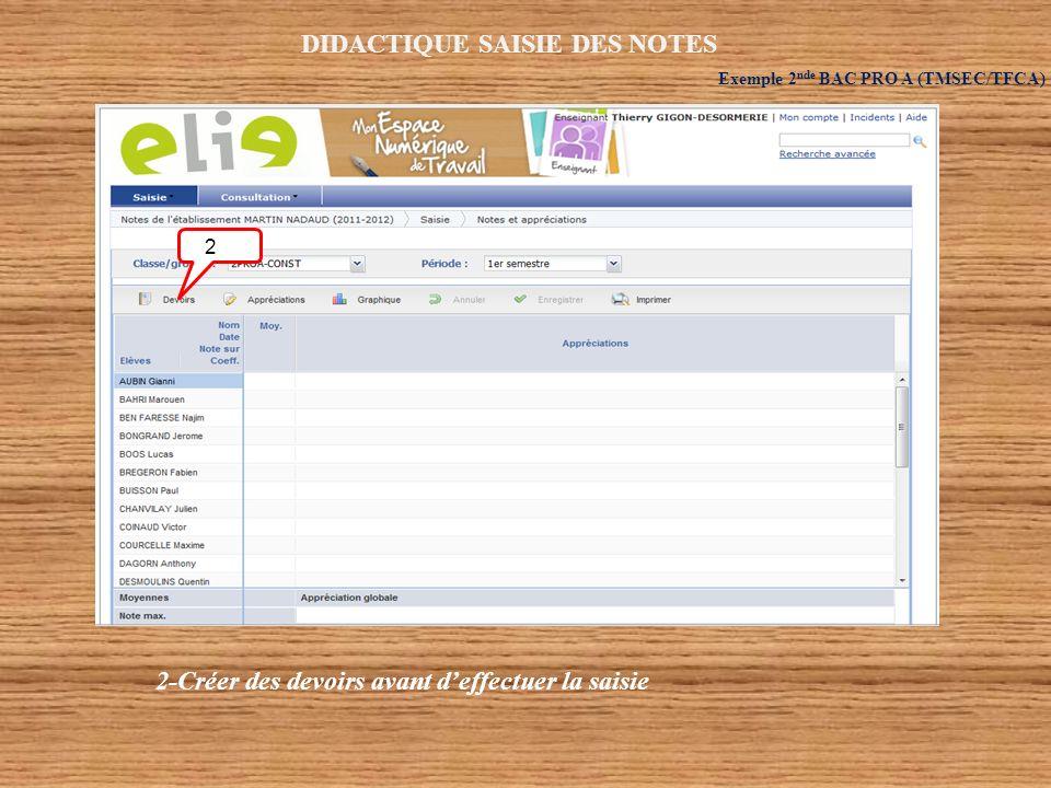 DIDACTIQUE SAISIE DES NOTES Exemple 2 nde BAC PRO A (TMSEC/TFCA) 2 2-Créer des devoirs avant deffectuer la saisie