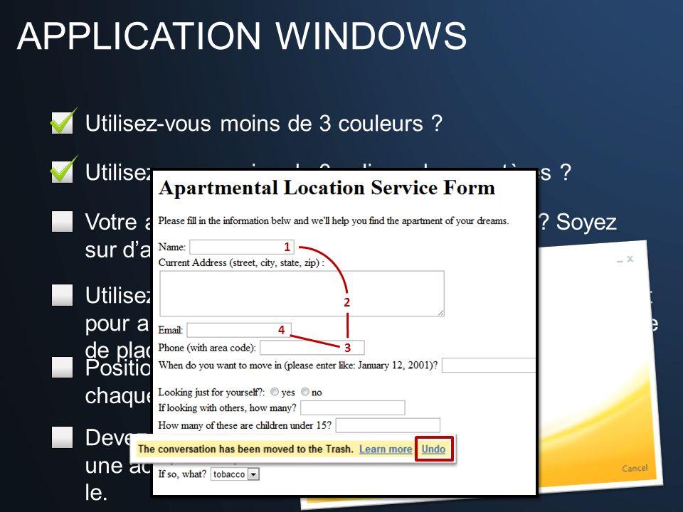 APPLICATION WINDOWS Utilisez-vous moins de 3 couleurs ? Utilisez-vous moins de 3 polices de caractères ? Votre application se lance en plus de 200ms ?