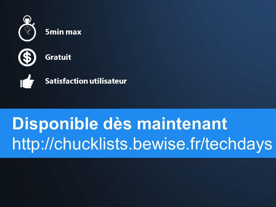 Disponible dès maintenant http://chucklists.bewise.fr/techdays 5min max Gratuit Satisfaction utilisateur
