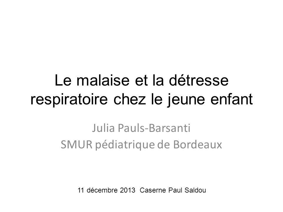 Le malaise et la détresse respiratoire chez le jeune enfant Julia Pauls-Barsanti SMUR pédiatrique de Bordeaux 11 décembre 2013 Caserne Paul Saldou