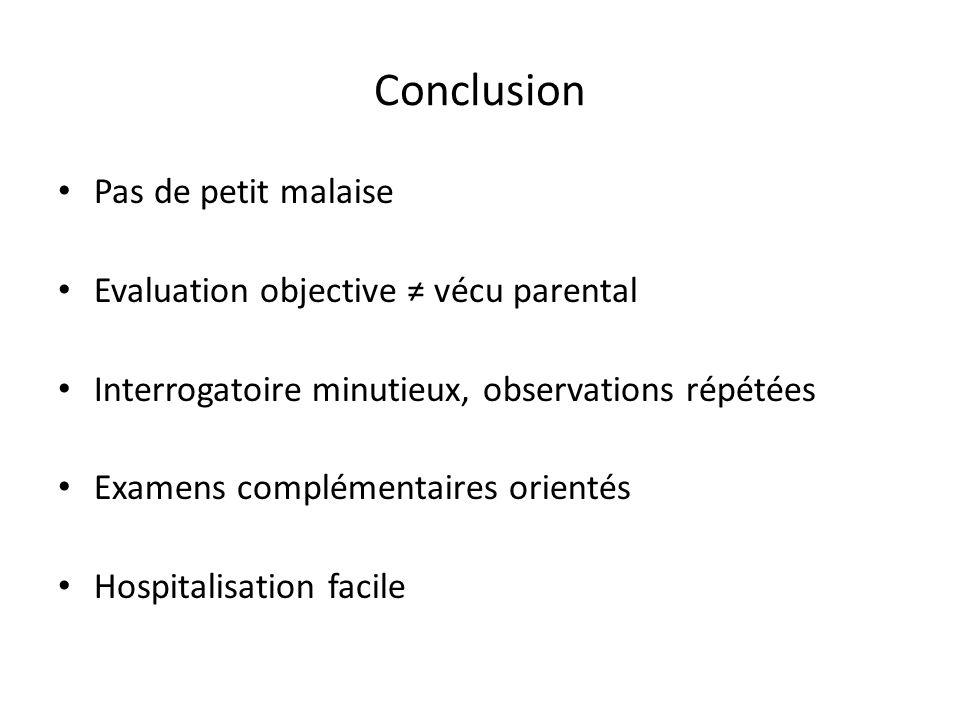 Conclusion Pas de petit malaise Evaluation objective vécu parental Interrogatoire minutieux, observations répétées Examens complémentaires orientés Ho