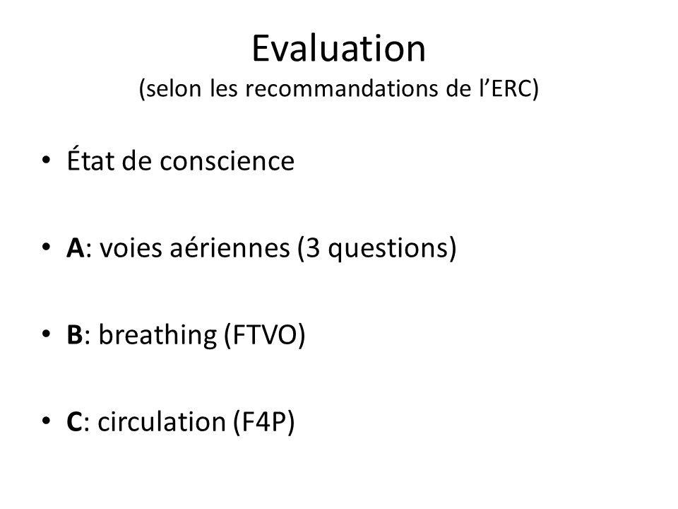 Evaluation (selon les recommandations de lERC) État de conscience A: voies aériennes (3 questions) B: breathing (FTVO) C: circulation (F4P)