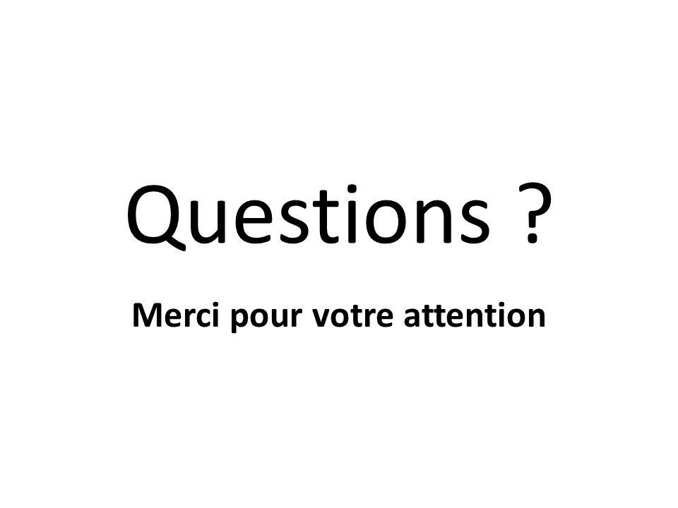 Questions ? Merci pour votre attention