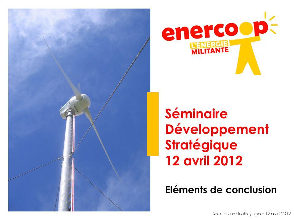 Séminaire stratégique – 12 avril 2012 Séminaire Développement Stratégique 12 avril 2012 Eléments de conclusion