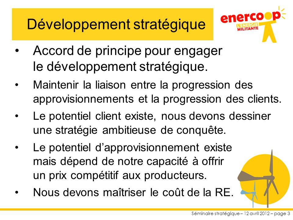 Séminaire stratégique – 12 avril 2012 – page 3 Accord de principe pour engager le développement stratégique.